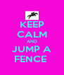 KEEP CALM AND JUMP A FENCE  - Personalised Poster A4 size