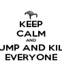 KEEP CALM AND JUMP AND KILL EVERYONE - Personalised Poster A4 size
