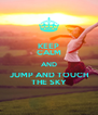 KEEP CALM AND JUMP AND TOUCH THE SKY - Personalised Poster A4 size