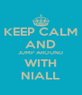 KEEP CALM AND JUMP AROUND WITH NIALL - Personalised Poster A4 size