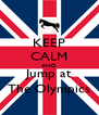 KEEP CALM AND Jump at The Olympics - Personalised Poster A4 size