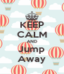KEEP CALM AND Jump Away - Personalised Poster A4 size