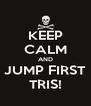 KEEP CALM AND JUMP FIRST TRIS! - Personalised Poster A4 size