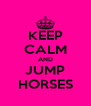 KEEP CALM AND JUMP HORSES - Personalised Poster A4 size