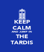 KEEP CALM AND JUMP IN THE TARDIS - Personalised Poster A4 size