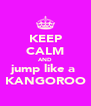 KEEP CALM AND jump like a  KANGOROO - Personalised Poster A4 size