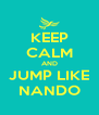 KEEP CALM AND JUMP LIKE NANDO - Personalised Poster A4 size