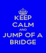 KEEP CALM AND JUMP OF A BRIDGE - Personalised Poster A4 size