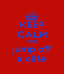 KEEP CALM AND jump off a clife - Personalised Poster A4 size