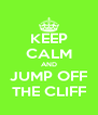 KEEP CALM AND JUMP OFF THE CLIFF - Personalised Poster A4 size