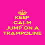 KEEP CALM AND JUMP ON A TRAMPOLINE - Personalised Poster A4 size