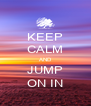 KEEP CALM AND JUMP ON IN - Personalised Poster A4 size