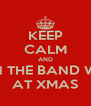 KEEP CALM AND JUMP ON THE BAND WAGGON AT XMAS - Personalised Poster A4 size