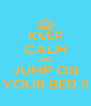 KEEP CALM AND JUMP ON YOUR BED !! - Personalised Poster A4 size