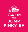 KEEP CALM AND JUMP PINKY BF - Personalised Poster A4 size