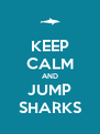 KEEP CALM AND JUMP SHARKS - Personalised Poster A4 size