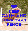 KEEP CALM AND  JUMP THAT FENCE - Personalised Poster A4 size