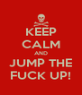 KEEP CALM AND JUMP THE FUCK UP! - Personalised Poster A4 size