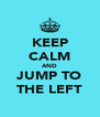 KEEP CALM AND JUMP TO THE LEFT - Personalised Poster A4 size