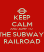KEEP CALM AND JUMP TO  THE SUBWAY  RAILROAD - Personalised Poster A4 size