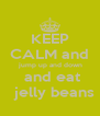 KEEP CALM and  jump up and down  and eat   jelly beans - Personalised Poster A4 size
