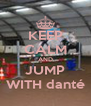 KEEP CALM AND JUMP WITH danté - Personalised Poster A4 size