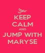 KEEP CALM AND JUMP WITH MARYSE - Personalised Poster A4 size