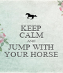 KEEP CALM AND JUMP WITH YOUR HORSE - Personalised Poster A4 size