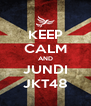 KEEP CALM AND JUNDI JKT48 - Personalised Poster A4 size