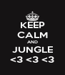 KEEP CALM AND JUNGLE <3 <3 <3 - Personalised Poster A4 size