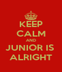 KEEP CALM AND JUNIOR IS  ALRIGHT - Personalised Poster A4 size