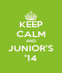 KEEP CALM AND JUNIOR'S '14 - Personalised Poster A4 size