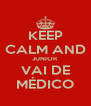 KEEP CALM AND JUNIOR VAI DE MÉDICO - Personalised Poster A4 size