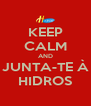 KEEP CALM AND JUNTA-TE À HIDROS - Personalised Poster A4 size