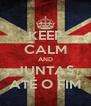 KEEP CALM AND JUNTAS ATÉ O FIM - Personalised Poster A4 size