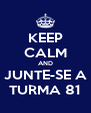 KEEP CALM AND JUNTE-SE A TURMA 81 - Personalised Poster A4 size