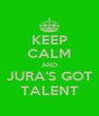 KEEP CALM AND JURA'S GOT TALENT - Personalised Poster A4 size