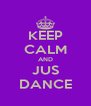 KEEP CALM AND JUS DANCE - Personalised Poster A4 size
