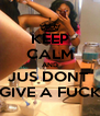 KEEP CALM AND JUS DONT  GIVE A FUCK - Personalised Poster A4 size