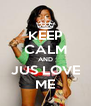 KEEP CALM AND JUS LOVE ME - Personalised Poster A4 size