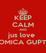 KEEP CALM AND jus love  ROMICA GUPTA - Personalised Poster A4 size