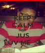 KEEP CALM AND JUS LUV ME  :-\ - Personalised Poster A4 size