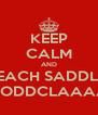 KEEP CALM AND JUS MEK SURE YUH REACH SADDLERS IN DERBY 2NIGHT BLOOODDCLAAAAART - Personalised Poster A4 size