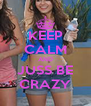 KEEP CALM AND JUSS BE CRAZY - Personalised Poster A4 size