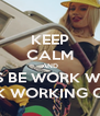 KEEP CALM AND JUSS BE WORK WORK WORK WORK WORKING ON DAT SHIT! - Personalised Poster A4 size