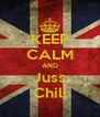 KEEP CALM AND Juss Chill - Personalised Poster A4 size