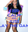 KEEP CALM AND JUSS PLAY THE GAME - Personalised Poster A4 size