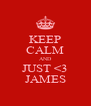 KEEP CALM AND JUST <3 JAMES - Personalised Poster A4 size