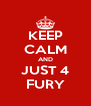 KEEP CALM AND JUST 4 FURY - Personalised Poster A4 size