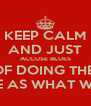 KEEP CALM AND JUST ACCUSE BLUES OF DOING THE  SAME AS WHAT WE DO - Personalised Poster A4 size